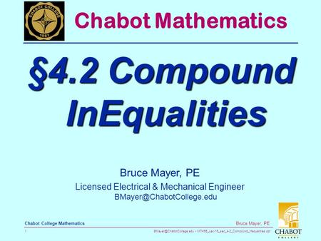 MTH55_Lec-16_sec_4-2_Compound_Inequalities.ppt 1 Bruce Mayer, PE Chabot College Mathematics Bruce Mayer, PE Licensed Electrical.