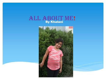 All About Me! By Khalani. My favourite colour My Favourite colour is pink.