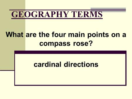 What are the four main points on a compass rose? cardinal directions