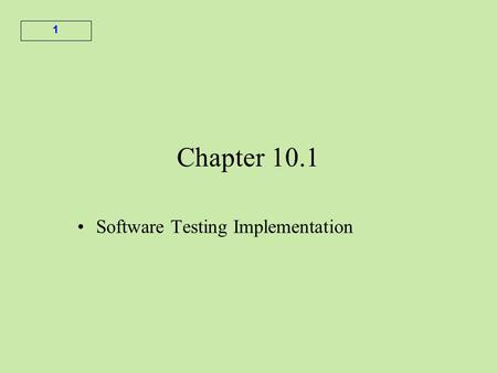 1 Chapter 10.1 Software Testing Implementation. 2 The testing process Determining the test methodology phase Planning the tests Test design Test implementation.