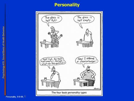 Psychology 415; Social Basis of Health Behavior Personality, 9-9-09, 1 Personality.