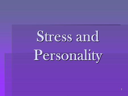 1 Stress and Personality. 2 How does your personality affect your response to stress?