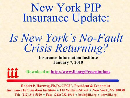 New York PIP Insurance Update: Is New York's No-Fault Crisis Returning? Insurance Information Institute January 7, 2010 Download at