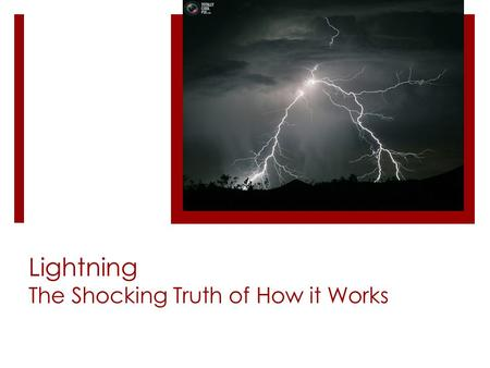 Lightning The Shocking Truth of How it Works. The Strike – it starts in the cloud  The strike begins in the cloud itself.  Clouds contain both hail.