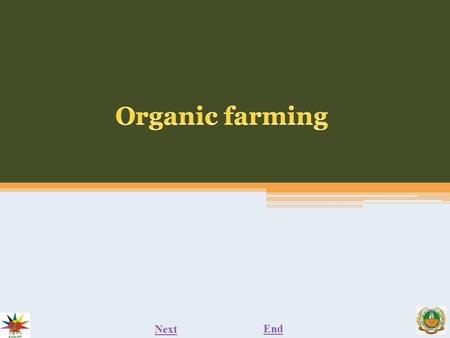 Next End. organic farming NextEnd Previous Organic farming is a system which avoids or largely excludes the use of synthetic inputs (such as fertilizers,