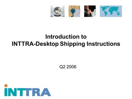 Introduction to INTTRA-Desktop Shipping Instructions Q2 2006.