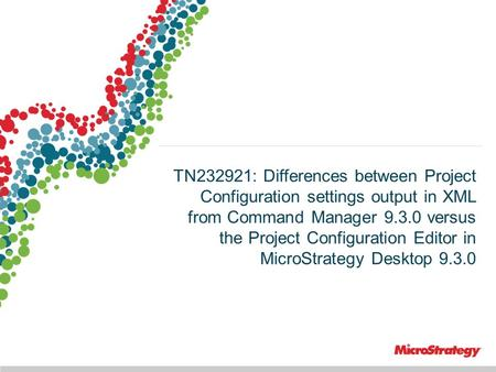 1 TN232921: Differences between Project Configuration settings output in XML from Command Manager 9.3.0 versus the Project Configuration Editor in MicroStrategy.