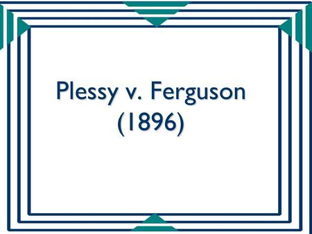 Plessy v. Ferguson (1896). Focus Question What types of segregation and discrimination did African Americans and other minorities encounter?
