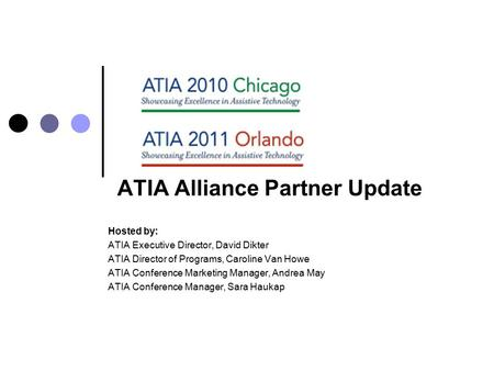 Hosted by: ATIA Executive Director, David Dikter ATIA Director of Programs, Caroline Van Howe ATIA Conference Marketing Manager, Andrea May ATIA Conference.