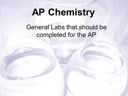 AP Chemistry General Labs that should be completed for the AP.