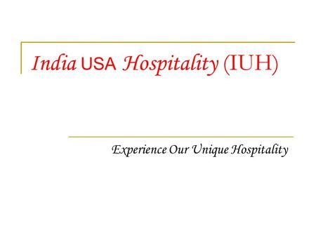 India USA Hospitality (IUH) Experience Our Unique Hospitality.