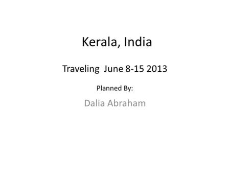 Kerala, India Dalia Abraham Traveling June 8-15 2013 Planned By: