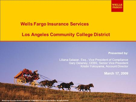 Wells Fargo Insurance Services Los Angeles Community College District Presented by: Liliana Salazar, Esq., Vice President of Compliance Gary Delaney, CEBS,