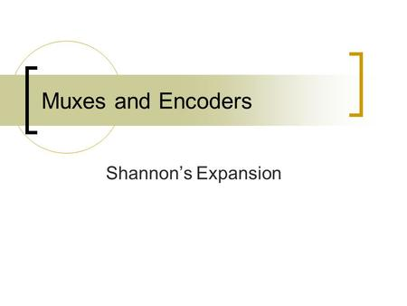 Shannon's Expansion Muxes and Encoders. Tri-State Buffers  A tri-state buffer has one input x, one output f and one control line e Z means high impedance,