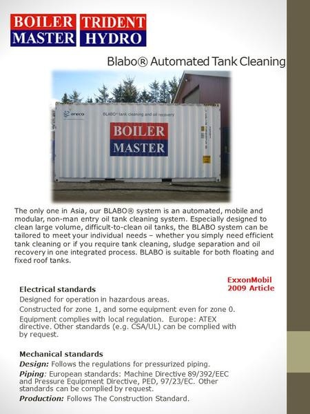 Blabo® Automated Tank Cleaning ExxonMobil 2009 Article Electrical standards Designed for operation in hazardous areas. Constructed for zone 1, and some.