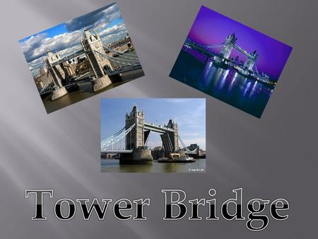  Tower Bridge is the name of a combined bascule and suspension bridge in London. It has been constructed over River Thames and is sited near the Tower.