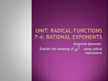 Essential Question: Explain the meaning of using radical expressions.