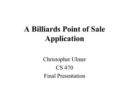 A Billiards Point of Sale Application Christopher Ulmer CS 470 Final Presentation.