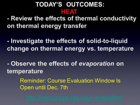 - Review the effects of thermal conductivity on thermal energy transfer - Investigate the effects of solid-to-liquid change on thermal energy vs. temperature.
