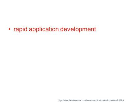 Rapid application development https://store.theartofservice.com/the-rapid-application-development-toolkit.html.