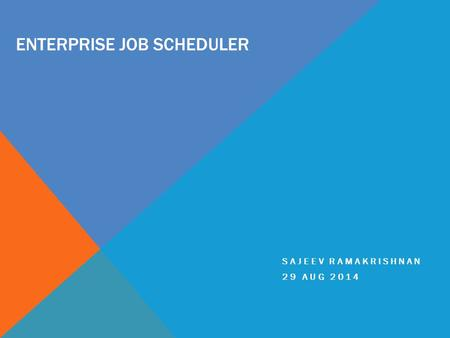 ENTERPRISE JOB SCHEDULER SAJEEV RAMAKRISHNAN 29 AUG 2014.