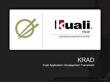 Open source administration software for education software development simplified KRAD Kuali Application Development Framework.