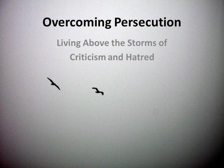Overcoming Persecution Living Above the Storms of Criticism and Hatred.