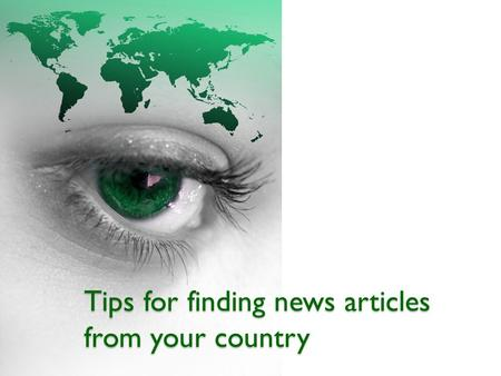 Tips for finding news articles from your country.