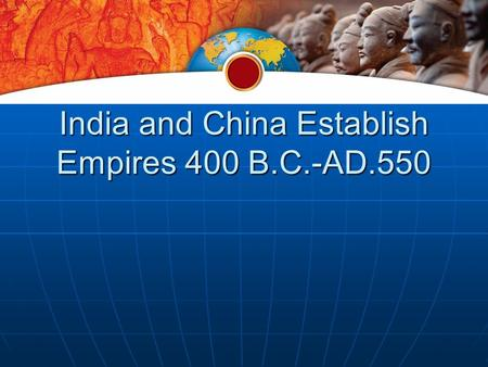 India and China Establish Empires 400 B.C.-AD.550