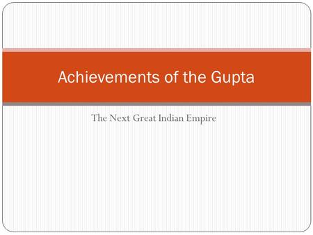 The Next Great Indian Empire Achievements of the Gupta.