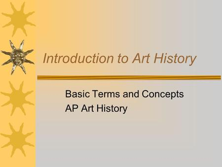 Introduction to Art History Basic Terms and Concepts AP Art History.