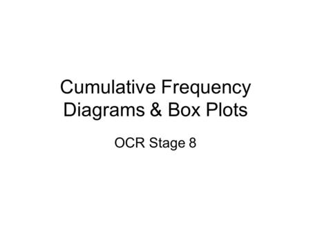 Cumulative Frequency Diagrams & Box Plots OCR Stage 8.