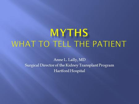 Anne L. Lally, MD Surgical Director of the Kidney Transplant Program Hartford Hospital.
