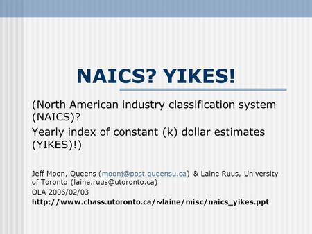 NAICS? YIKES! (North American industry classification system (NAICS)? Yearly index of constant (k) dollar estimates (YIKES)!) Jeff Moon, Queens