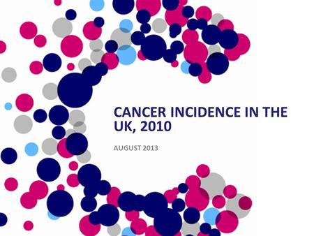 CANCER INCIDENCE IN THE UK, 2010 AUGUST 2013. All Cancers Excluding Non-Melanoma Skin Cancer (C00-97 Excl. C44): 2010 Number of New Cases, Crude and European.