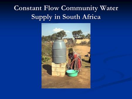 Constant Flow Community Water Supply in South Africa.