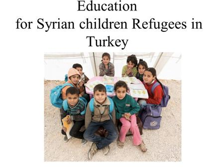 Education for Syrian children Refugees in Turkey.