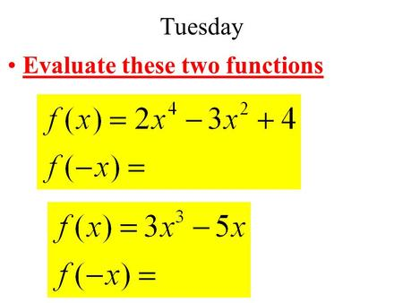 Tuesday Evaluate these two functions Function Characteristics Even vs Odd Symmetry Concavity Extreme.