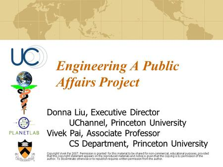 Engineering A Public Affairs Project Donna Liu, Executive Director UChannel, Princeton University Vivek Pai, Associate Professor CS Department, Princeton.