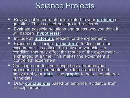 Science Projects  Review published materials related to your problem or question. This is called background research.  Evaluate possible solutions and.