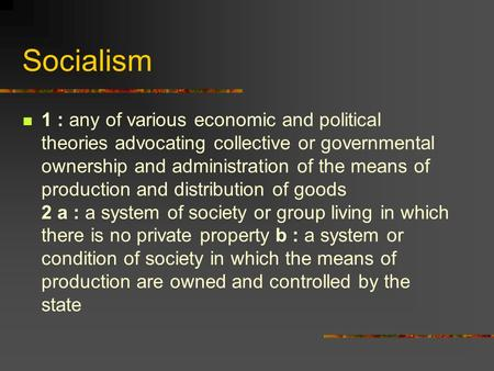 Socialism 1 : any of various economic and political theories advocating collective or governmental ownership and administration of the means of production.