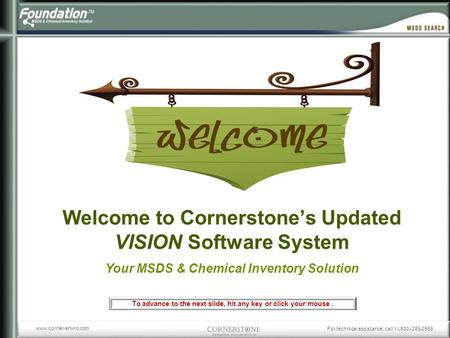 For technical assistance, call 1-(800)-285-2568 www.corner-enviro.com Welcome to Cornerstone's Updated VISION Software System Your MSDS & Chemical Inventory.
