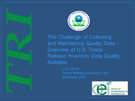 1 The Challenge of Collecting and Maintaining Quality Data – Overview of U.S. Toxics Release Inventory Data Quality Activities U.S. PRTR – Toxics Release.