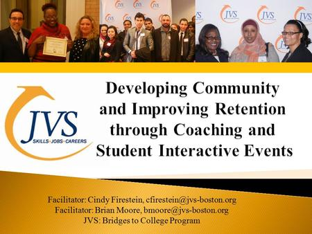 Facilitator: Cindy Firestein, Facilitator: Brian Moore, JVS: Bridges to College Program.