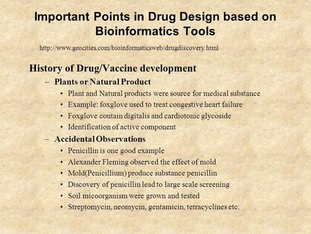 Important Points in Drug Design based on Bioinformatics Tools History of Drug/Vaccine development –Plants or Natural Product Plant and Natural products.