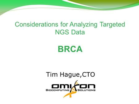 Considerations for Analyzing Targeted NGS Data BRCA Tim Hague,CTO.