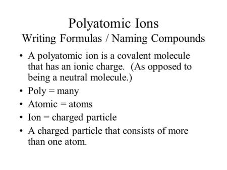 Polyatomic Ions Writing Formulas / Naming Compounds