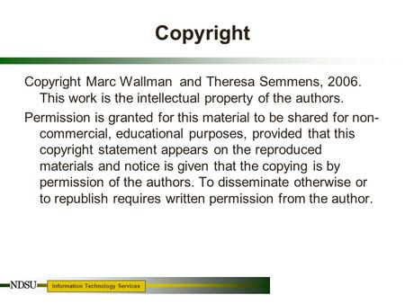 Information Technology Services 1 Copyright Copyright Marc Wallman and Theresa Semmens, 2006. This work is the intellectual property of the authors. Permission.
