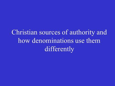 Sources of Authority The Bible Teachings of a church and its leaders
