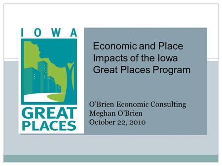 Iowa State University Retail Trade Analysis Program O'Brien Economic Consulting Meghan O'Brien October 22, 2010 Economic and Place Impacts of the Iowa.